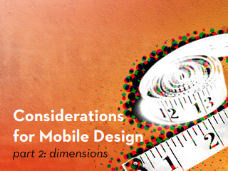 Considerations for Mobile Design (Part 2): Dimensions