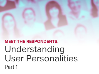Meet the Respondents: Understanding User Personalities (Part 1)