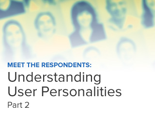 Meet the Respondents: Understanding User Personalities (Part 2)