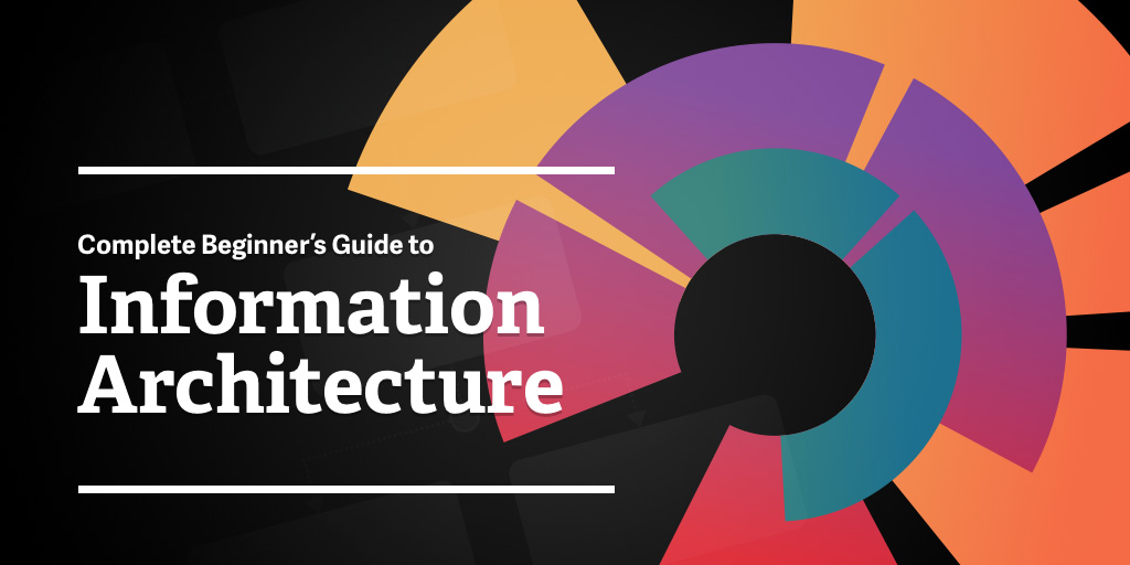 Complete Beginner U0026 39 S Guide To Information Architecture