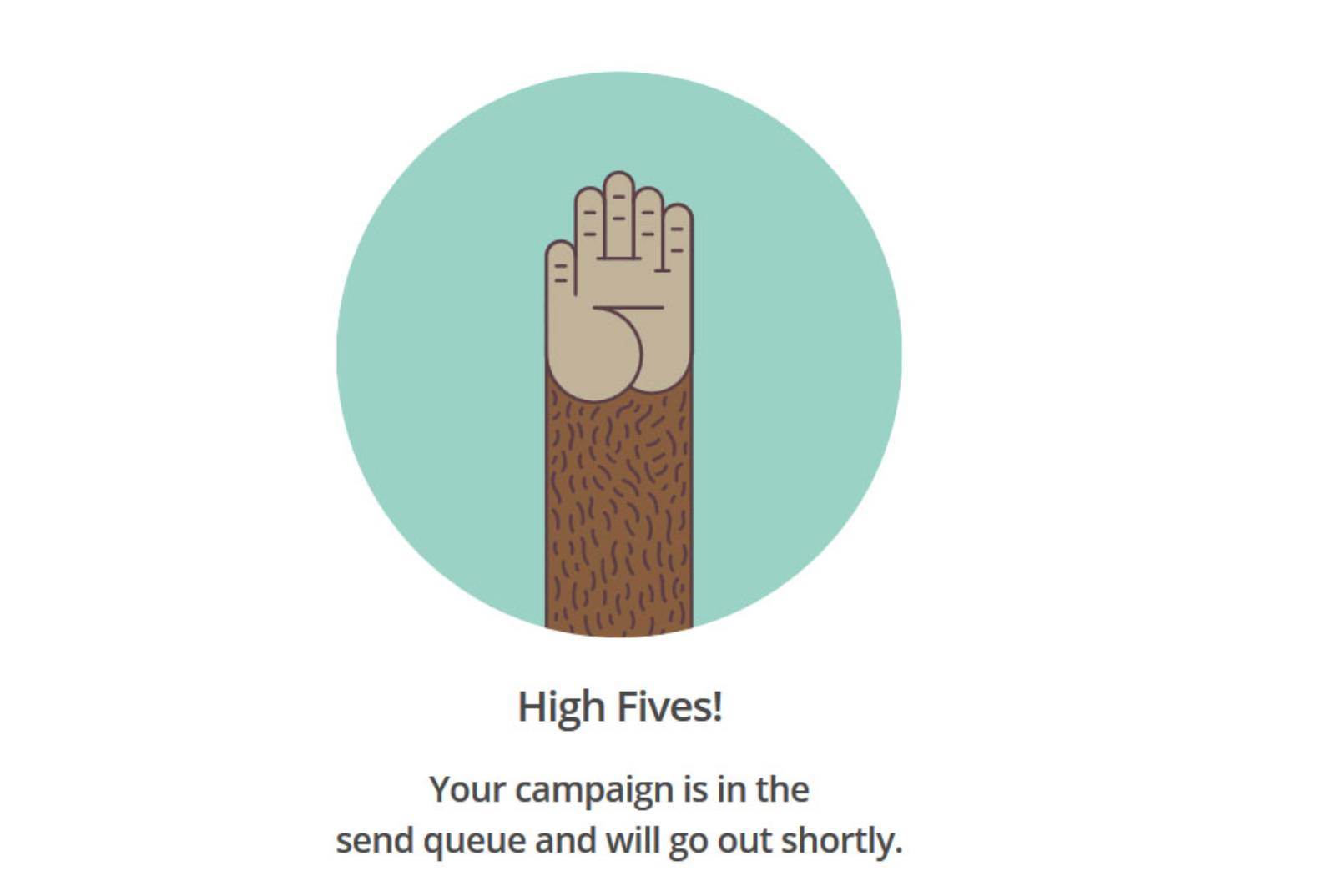 MailChimp's success message takes into account the user's emotional state after sending/queuing up a newsletter.