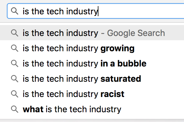 "Autofill results for ""is the tech industry"" inlucdes racist"